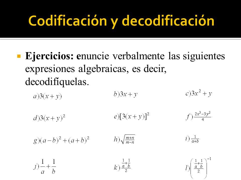 Ejercicios: enuncie verbalmente las siguientes expresiones algebraicas, es decir, decodifíquelas.