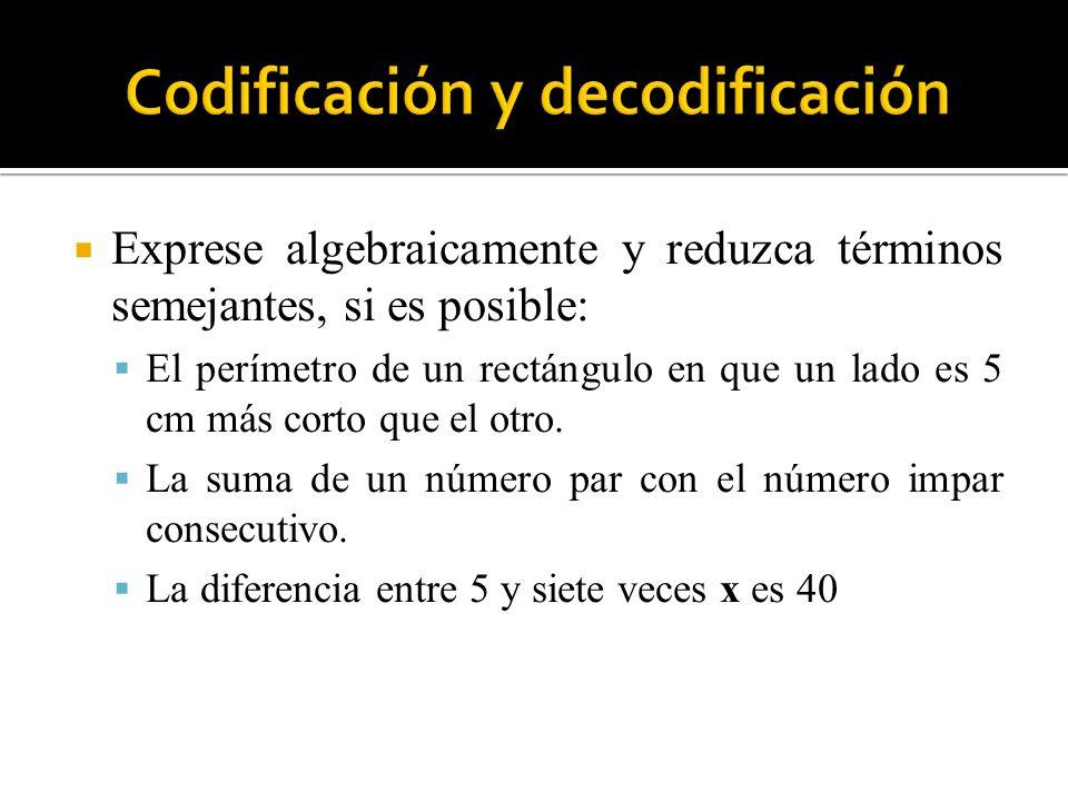 Exprese algebraicamente y reduzca términos semejantes, si es posible: El perímetro de un rectángulo en que un lado es 5 cm más corto que el otro. La s