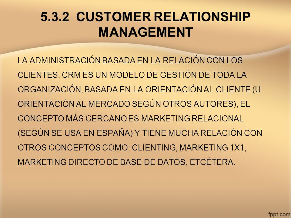 5.3.2 CUSTOMER RELATIONSHIP MANAGEMENT LA ADMINISTRACIÓN BASADA EN LA RELACIÓN CON LOS CLIENTES. CRM ES UN MODELO DE GESTIÓN DE TODA LA ORGANIZACIÓN,