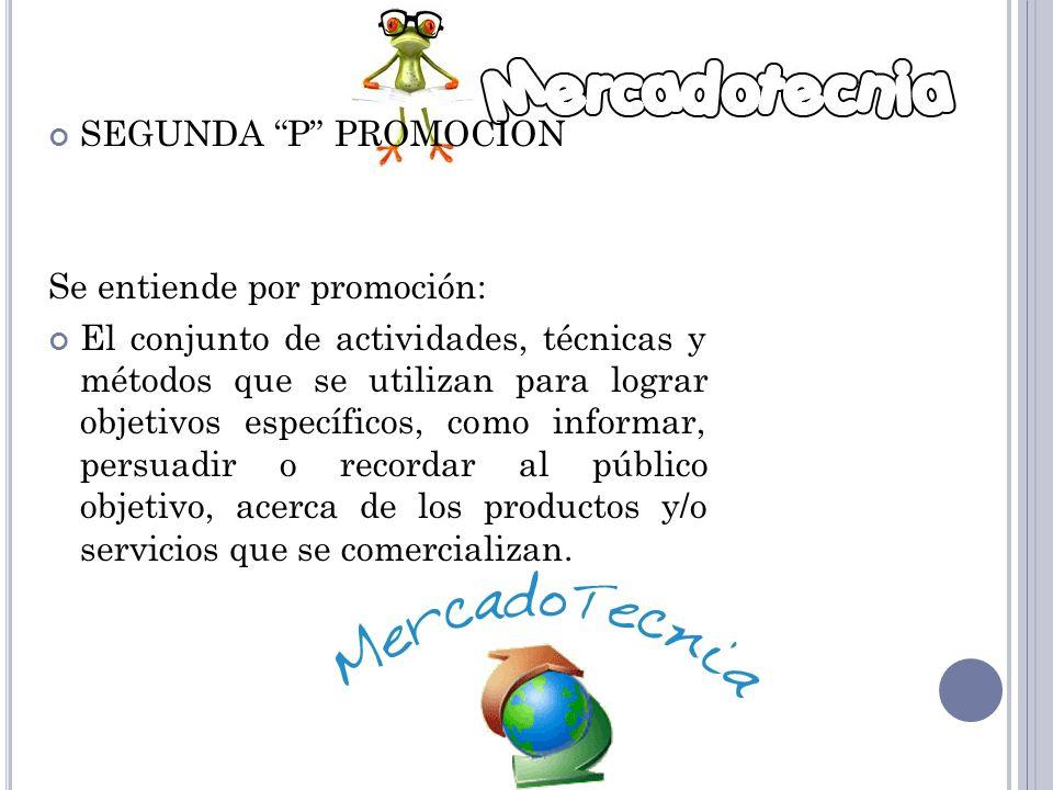 SEGUNDA P PROMOCION Se entiende por promoción: El conjunto de actividades, técnicas y métodos que se utilizan para lograr objetivos específicos, como