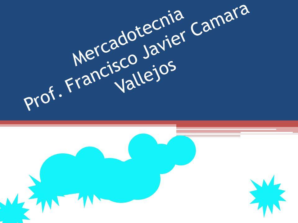 Mercadotecnia Prof. Francisco Javier Camara Vallejos