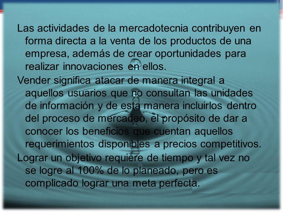 Las actividades de la mercadotecnia contribuyen en forma directa a la venta de los productos de una empresa, además de crear oportunidades para realiz