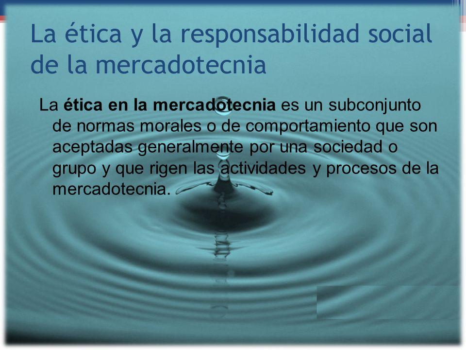 La ética y la responsabilidad social de la mercadotecnia La ética en la mercadotecnia es un subconjunto de normas morales o de comportamiento que son