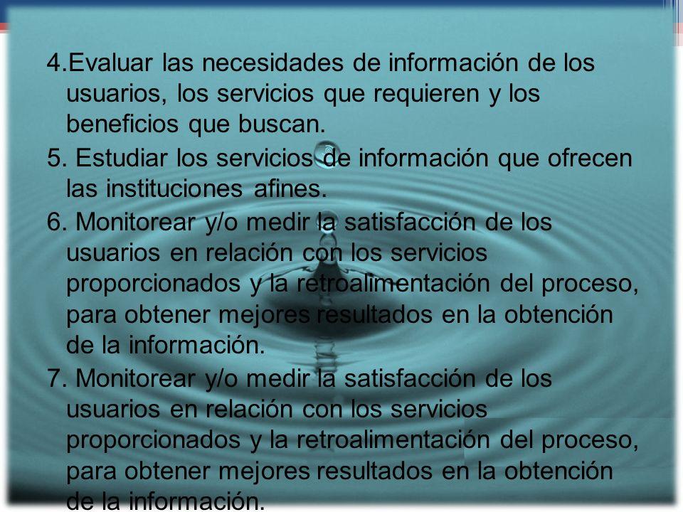 4.Evaluar las necesidades de información de los usuarios, los servicios que requieren y los beneficios que buscan. 5. Estudiar los servicios de inform