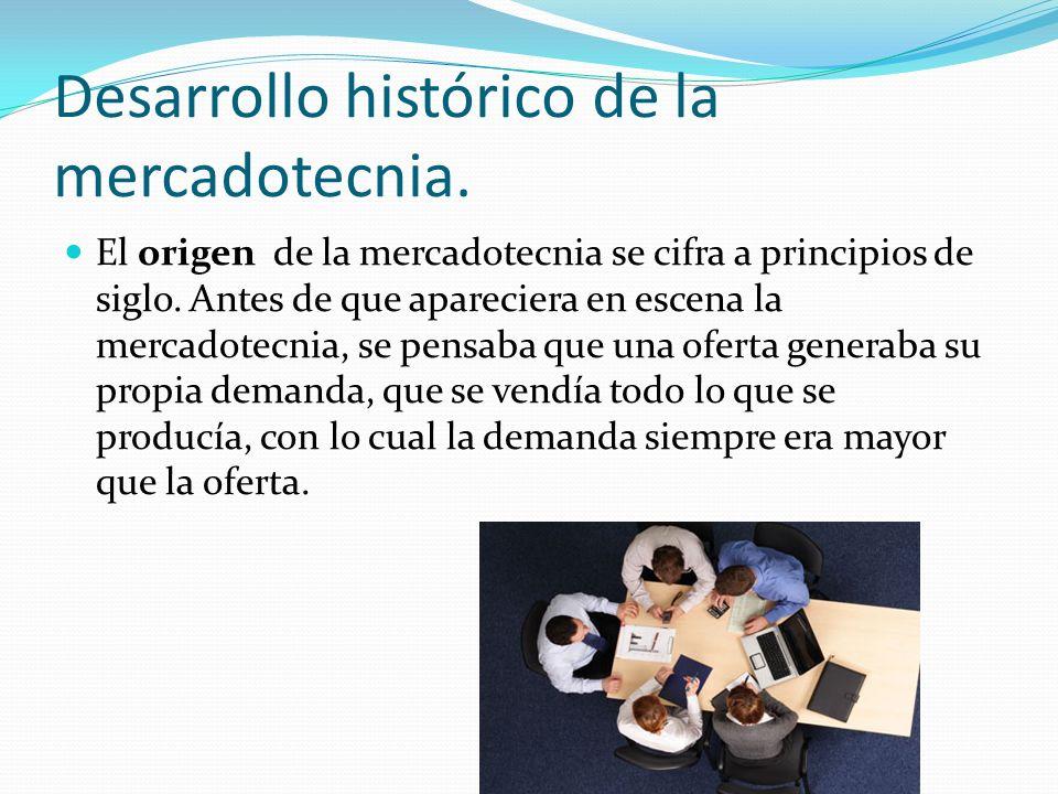 Desarrollo histórico de la mercadotecnia. El origen de la mercadotecnia se cifra a principios de siglo. Antes de que apareciera en escena la mercadote