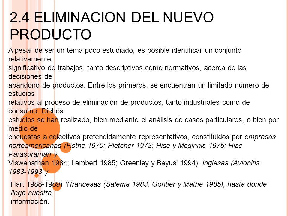 2.4 ELIMINACION DEL NUEVO PRODUCTO A pesar de ser un tema poco estudiado, es posible identificar un conjunto relativamente significativo de trabajos,