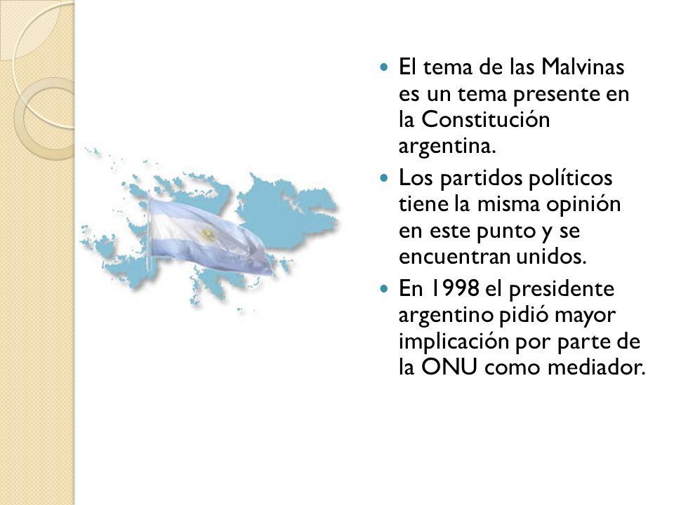 El tema de las Malvinas es un tema presente en la Constitución argentina. Los partidos políticos tiene la misma opinión en este punto y se encuentran