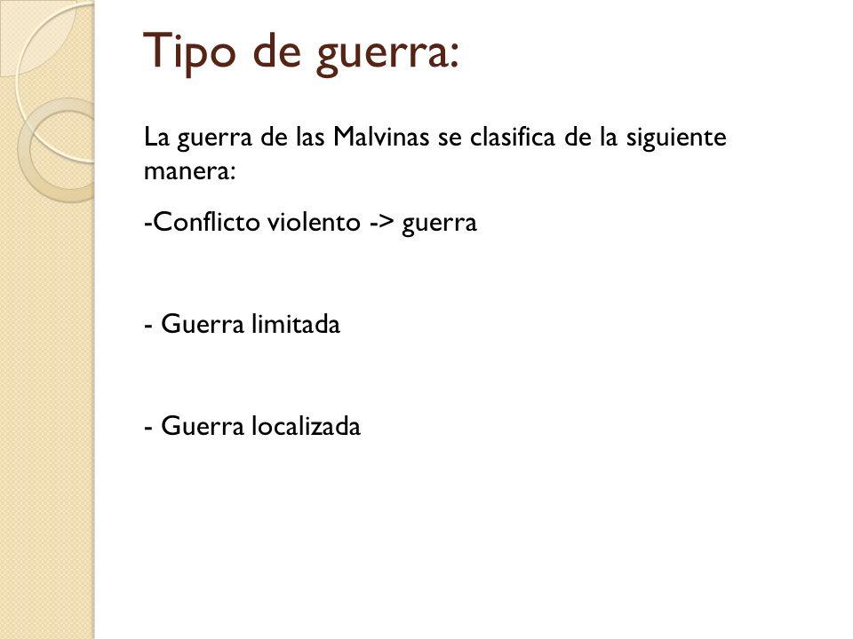 Tipo de guerra: La guerra de las Malvinas se clasifica de la siguiente manera: -Conflicto violento -> guerra - Guerra limitada - Guerra localizada