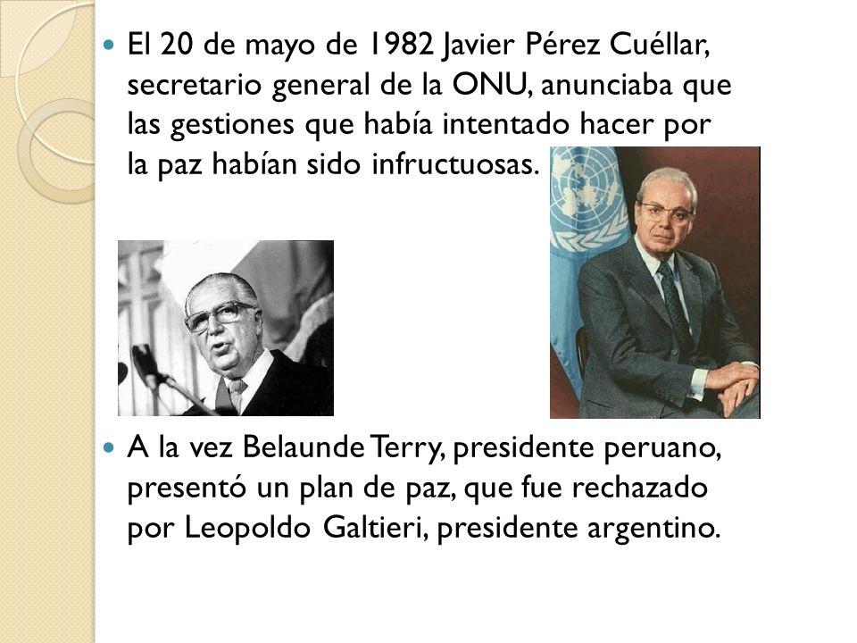 El 20 de mayo de 1982 Javier Pérez Cuéllar, secretario general de la ONU, anunciaba que las gestiones que había intentado hacer por la paz habían sido