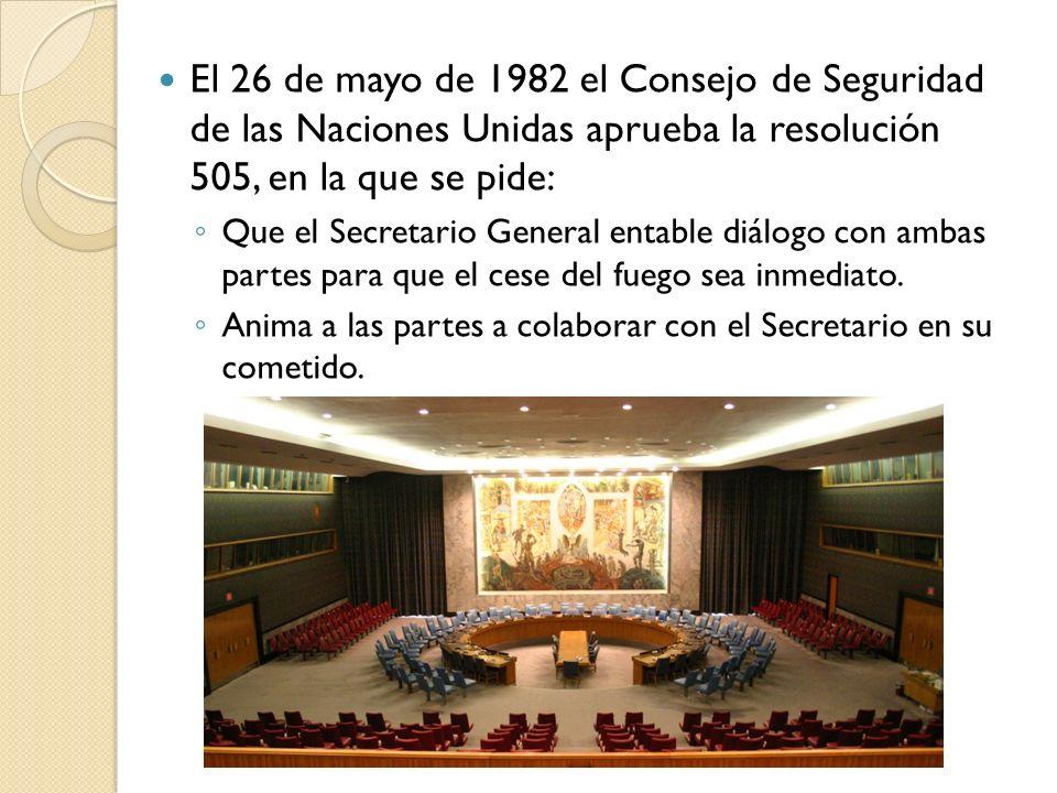 El 26 de mayo de 1982 el Consejo de Seguridad de las Naciones Unidas aprueba la resolución 505, en la que se pide: Que el Secretario General entable d