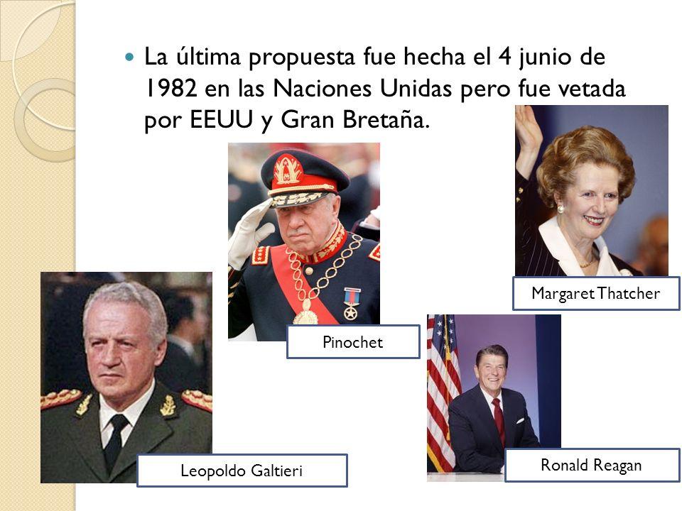 La última propuesta fue hecha el 4 junio de 1982 en las Naciones Unidas pero fue vetada por EEUU y Gran Bretaña. Leopoldo Galtieri Ronald Reagan Marga