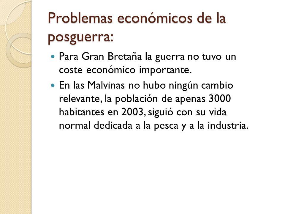 Problemas económicos de la posguerra: Para Gran Bretaña la guerra no tuvo un coste económico importante. En las Malvinas no hubo ningún cambio relevan