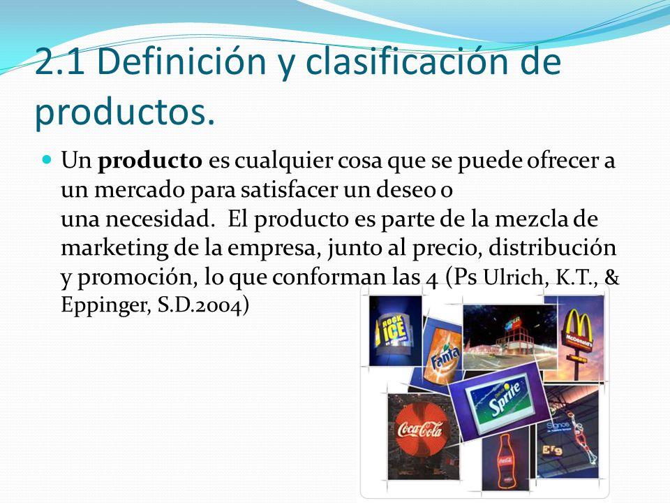 2.1 Definición y clasificación de productos. Un producto es cualquier cosa que se puede ofrecer a un mercado para satisfacer un deseo o una necesidad.