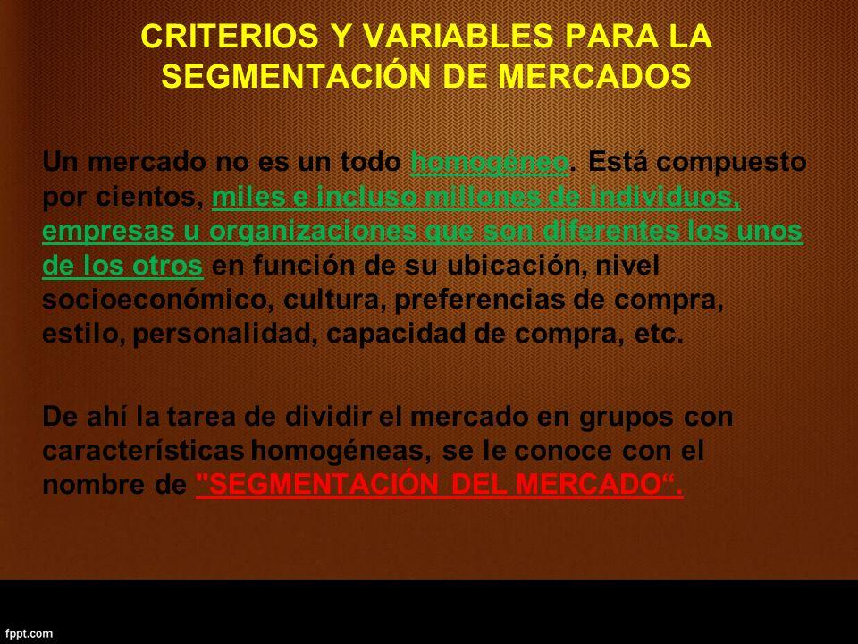CRITERIOS Y VARIABLES PARA LA SEGMENTACIÓN DE MERCADOS Un mercado no es un todo homogéneo.