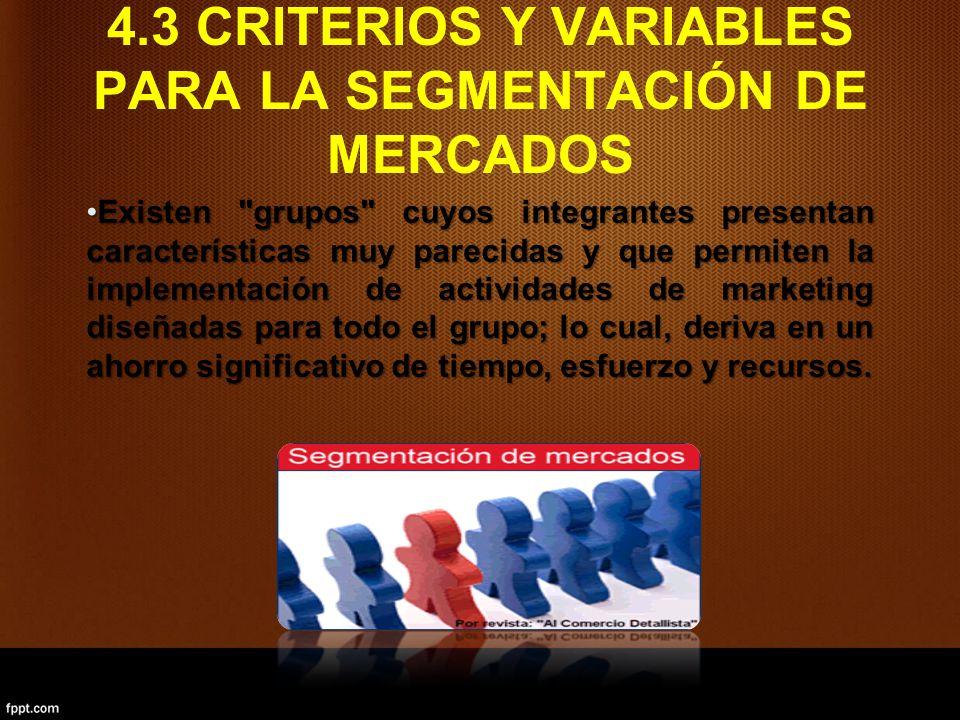 4.3 CRITERIOS Y VARIABLES PARA LA SEGMENTACIÓN DE MERCADOS Existen