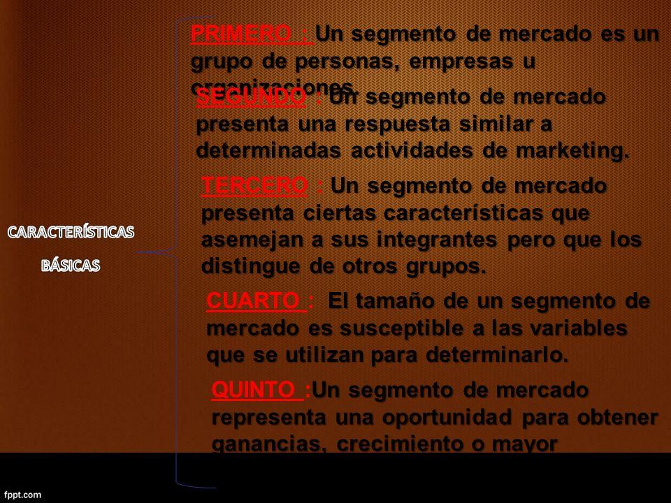 Un segmento de mercado es un grupo de personas, empresas u organizaciones. PRIMERO : Un segmento de mercado es un grupo de personas, empresas u organi
