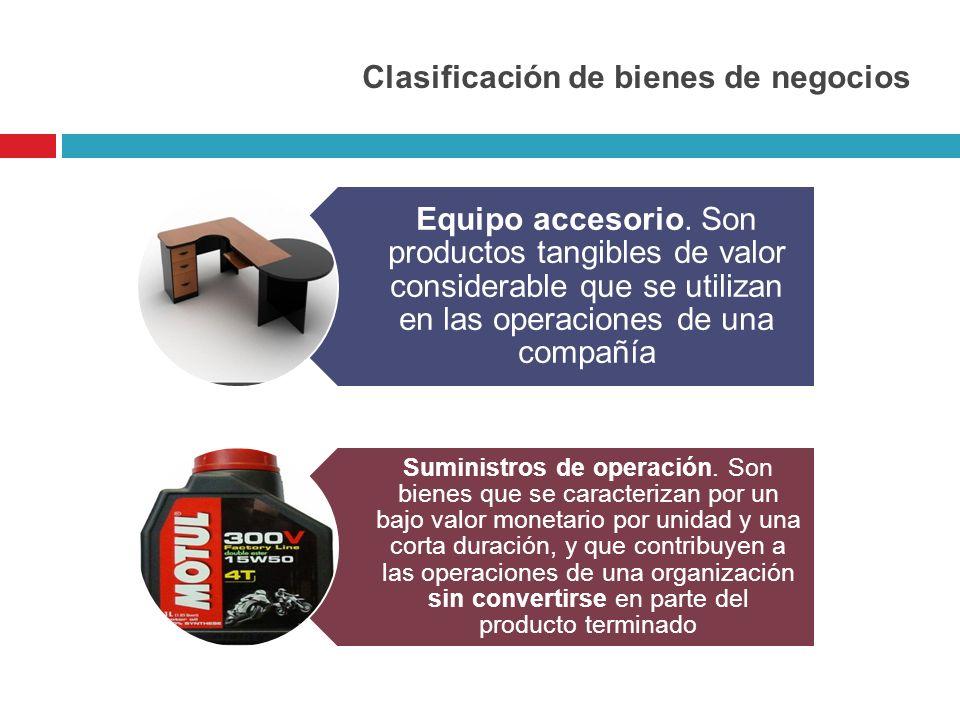 Clasificación de bienes de negocios Equipo accesorio. Son productos tangibles de valor considerable que se utilizan en las operaciones de una compañía