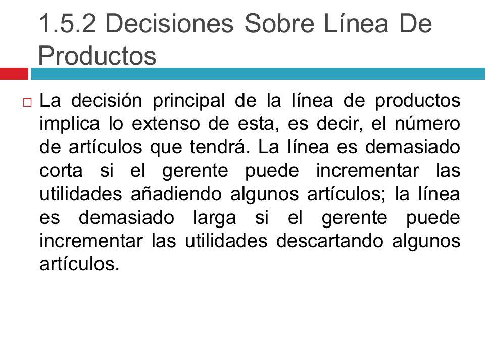 1.5.2 Decisiones Sobre Línea De Productos La decisión principal de la línea de productos implica lo extenso de esta, es decir, el número de artículos