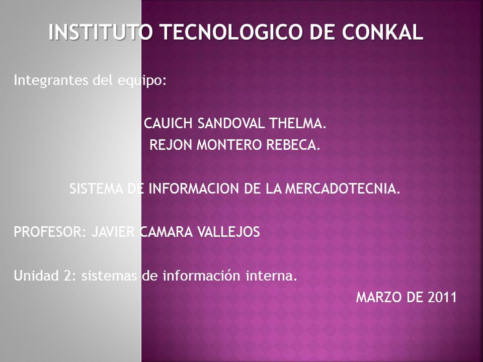 INSTITUTO TECNOLOGICO DE CONKAL Integrantes del equipo: CAUICH SANDOVAL THELMA. REJON MONTERO REBECA. SISTEMA DE INFORMACION DE LA MERCADOTECNIA. PROF