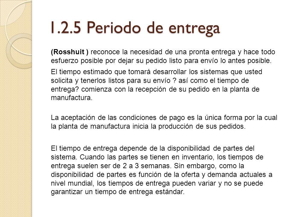 1.2.5 Periodo de entrega (Rosshuit ) reconoce la necesidad de una pronta entrega y hace todo esfuerzo posible por dejar su pedido listo para envío lo