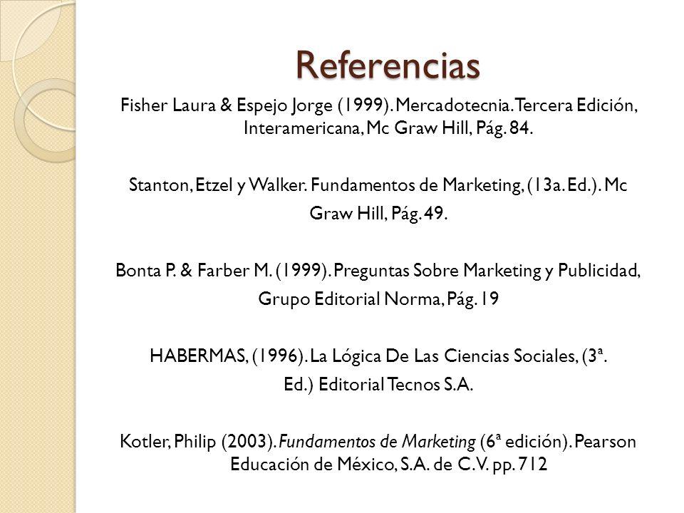 Referencias Fisher Laura & Espejo Jorge (1999). Mercadotecnia. Tercera Edición, Interamericana, Mc Graw Hill, Pág. 84. Stanton, Etzel y Walker. Fundam