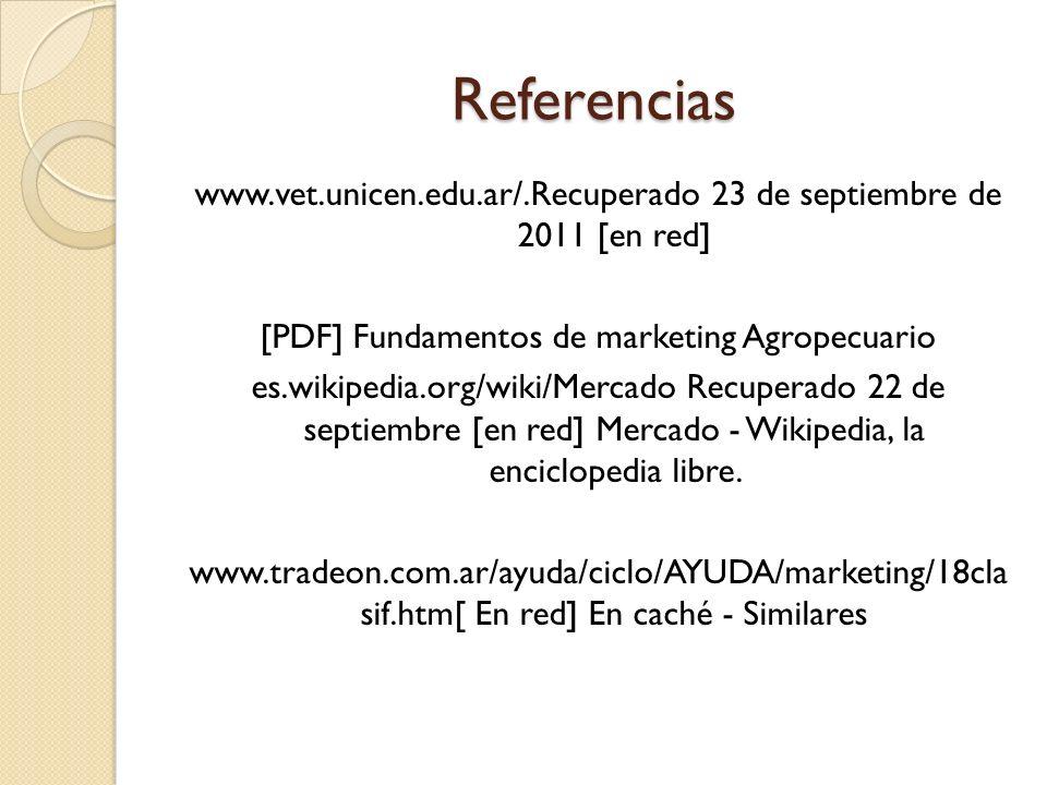 Referencias www.vet.unicen.edu.ar/.Recuperado 23 de septiembre de 2011 [en red] [PDF] Fundamentos de marketing Agropecuario es.wikipedia.org/wiki/Merc
