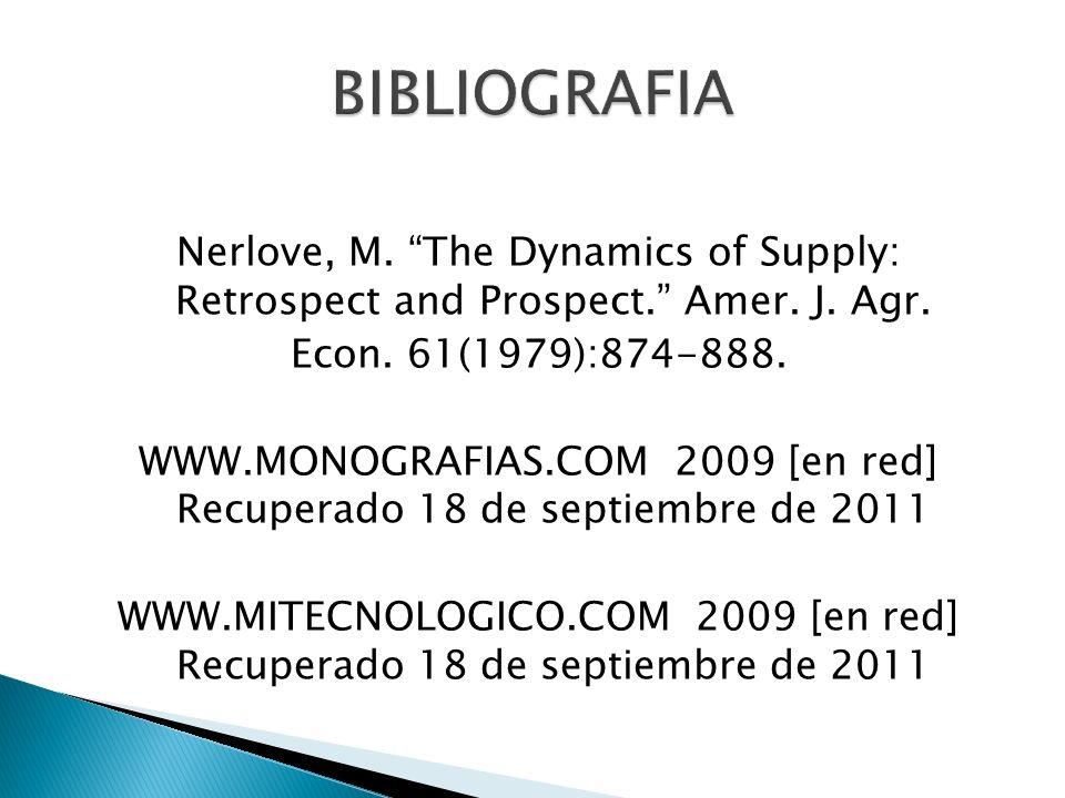 Nerlove, M. The Dynamics of Supply: Retrospect and Prospect. Amer. J. Agr. Econ. 61(1979):874-888. WWW.MONOGRAFIAS.COM 2009 [en red] Recuperado 18 de