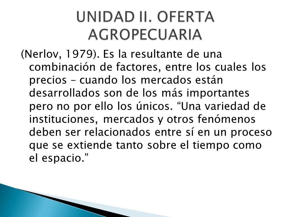 (Nerlov, 1979). Es la resultante de una combinación de factores, entre los cuales los precios – cuando los mercados están desarrollados son de los más