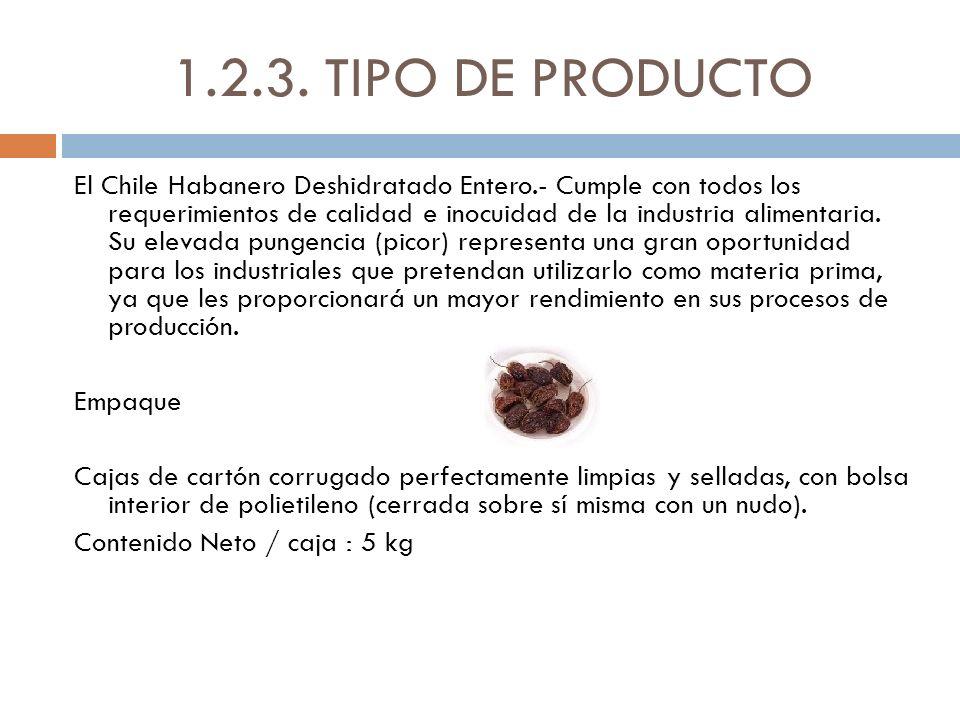 1.2.3. TIPO DE PRODUCTO El Chile Habanero Deshidratado Entero.- Cumple con todos los requerimientos de calidad e inocuidad de la industria alimentaria