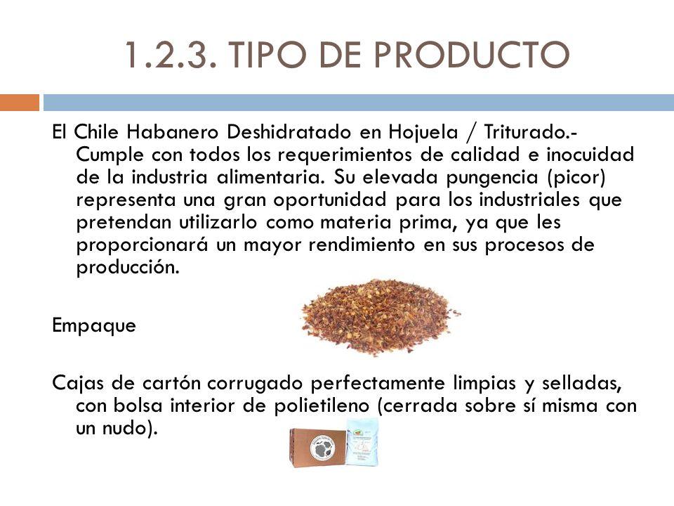1.2.3. TIPO DE PRODUCTO El Chile Habanero Deshidratado en Hojuela / Triturado.- Cumple con todos los requerimientos de calidad e inocuidad de la indus