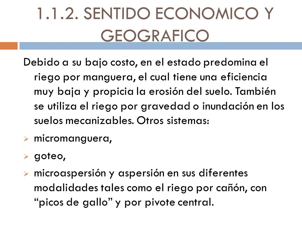 1.1.2. SENTIDO ECONOMICO Y GEOGRAFICO Debido a su bajo costo, en el estado predomina el riego por manguera, el cual tiene una eficiencia muy baja y pr