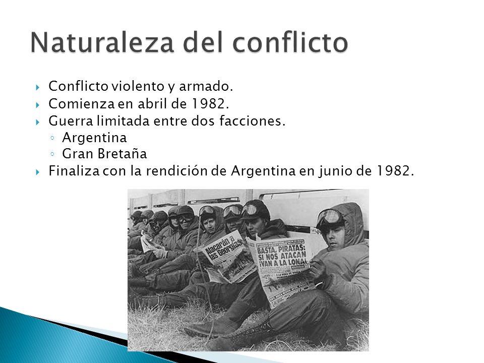 Conflicto violento y armado. Comienza en abril de 1982. Guerra limitada entre dos facciones. Argentina Gran Bretaña Finaliza con la rendición de Argen