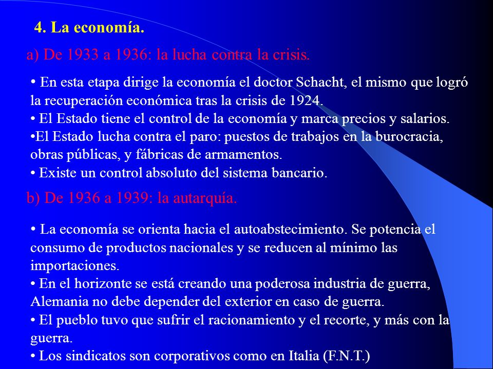 4. La economía. a) De 1933 a 1936: la lucha contra la crisis. En esta etapa dirige la economía el doctor Schacht, el mismo que logró la recuperación e