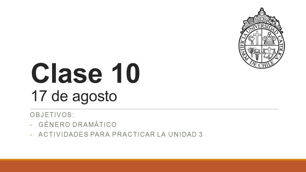 Clase 10 17 de agosto OBJETIVOS: -GÉNERO DRAMÁTICO -ACTIVIDADES PARA PRACTICAR LA UNIDAD 3
