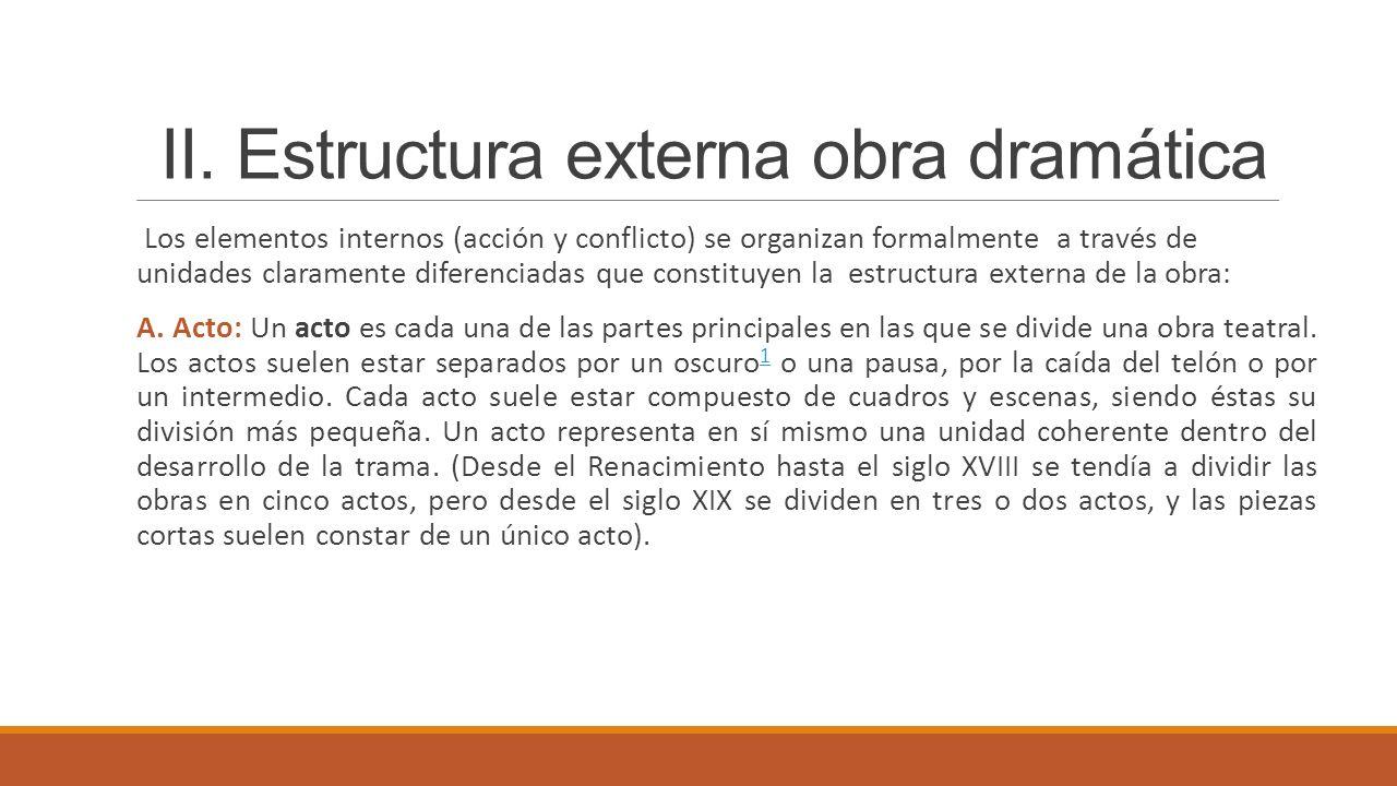 II. Estructura externa obra dramática Los elementos internos (acción y conflicto) se organizan formalmente a través de unidades claramente diferenciad