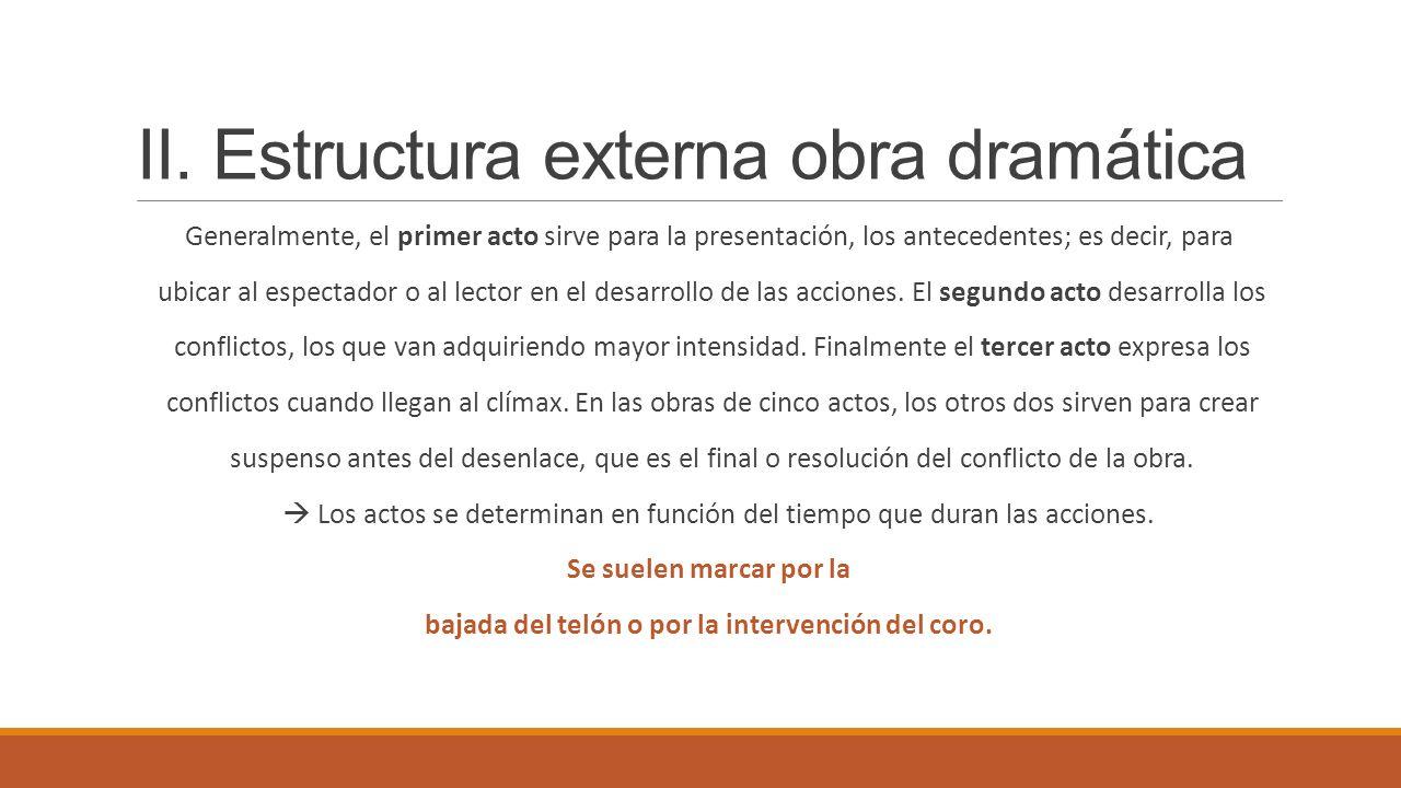 II. Estructura externa obra dramática Generalmente, el primer acto sirve para la presentación, los antecedentes; es decir, para ubicar al espectador o
