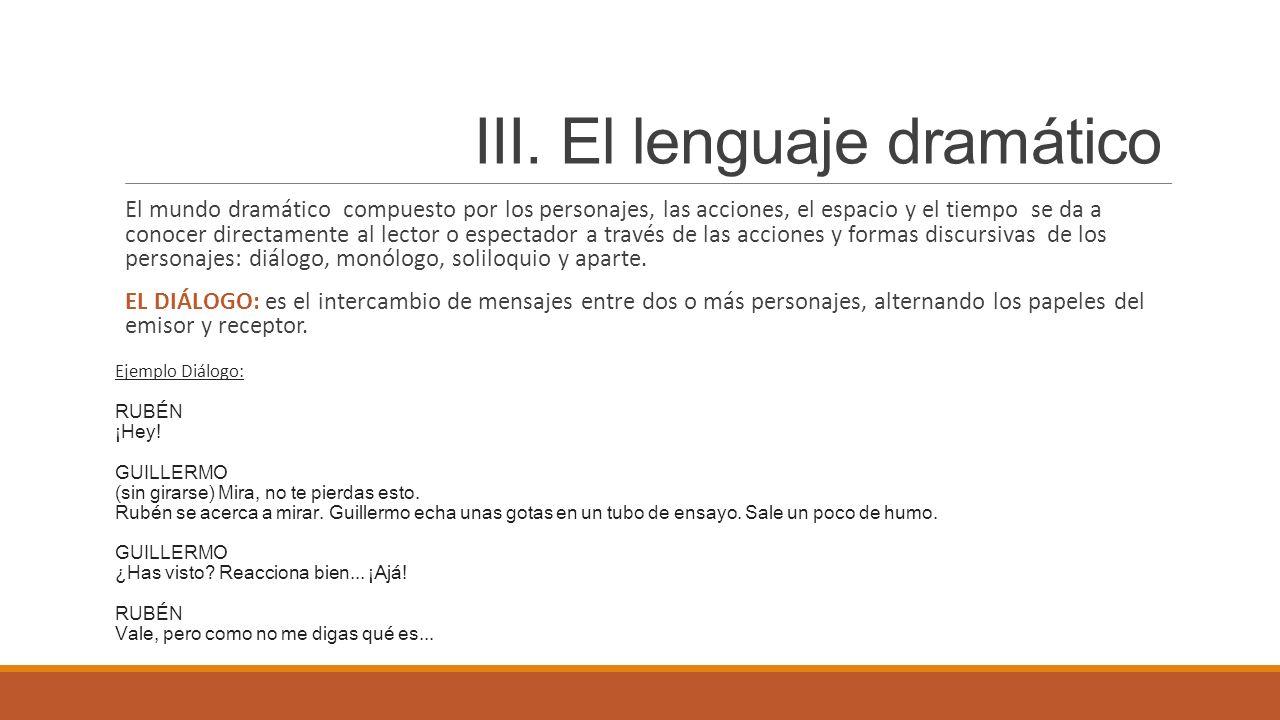 III. El lenguaje dramático El mundo dramático compuesto por los personajes, las acciones, el espacio y el tiempo se da a conocer directamente al lecto