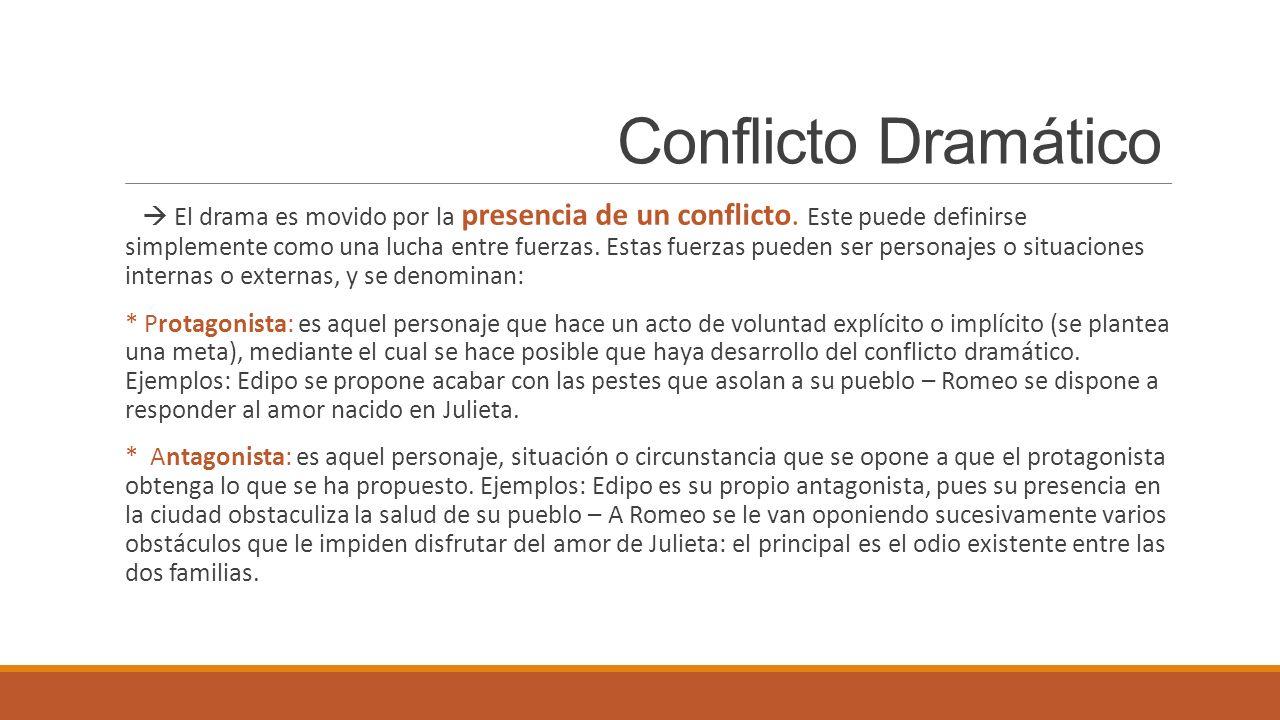 Conflicto Dramático El drama es movido por la presencia de un conflicto. Este puede definirse simplemente como una lucha entre fuerzas. Estas fuerzas