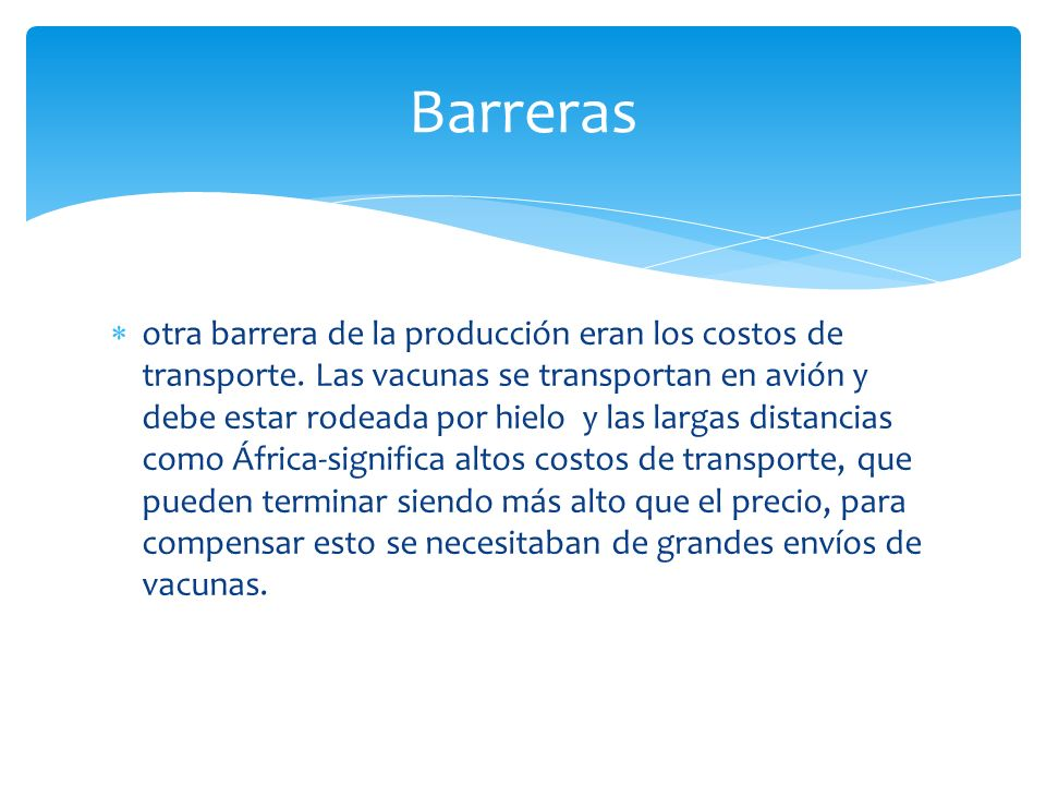 otra barrera de la producción eran los costos de transporte.