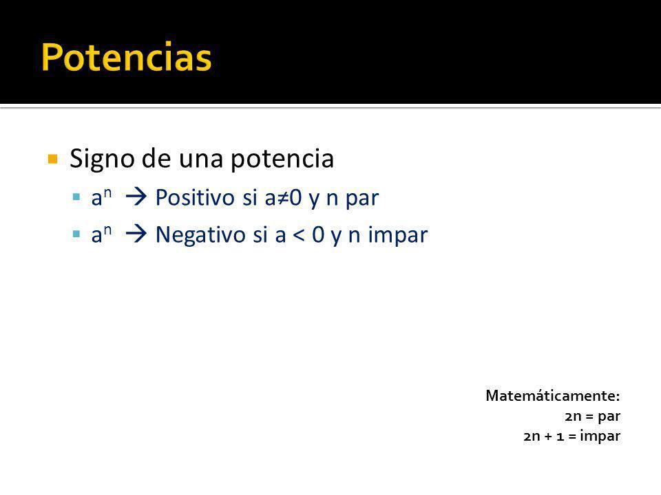 Signo de una potencia a n Positivo si a0 y n par a n Negativo si a < 0 y n impar Matemáticamente: 2n = par 2n + 1 = impar