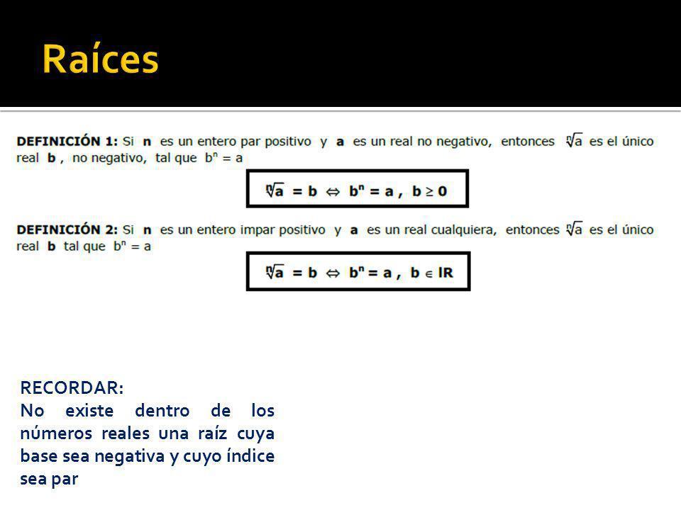 RECORDAR: No existe dentro de los números reales una raíz cuya base sea negativa y cuyo índice sea par