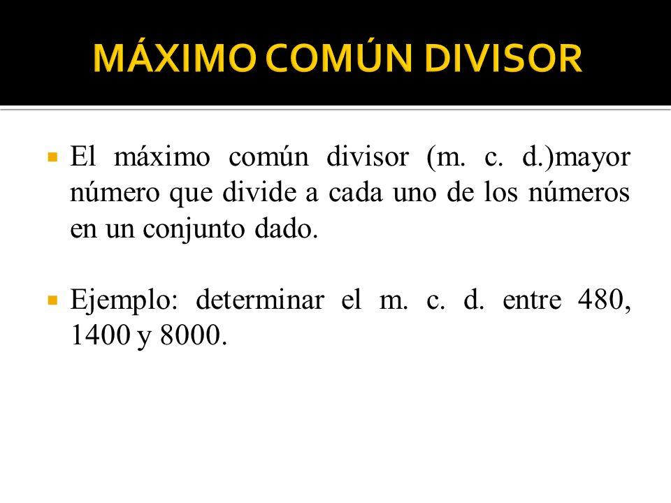 Solución : 1) descomponemos cada factor en los factores primos: 480 = 2 5 * 3 * 5 1400 = 2 3 * 5 2 * 7 8000 = 2 6 * 5 3 2) Elegimos los factores primos comunes con sus menores que se repiten en todos los casos y con menores exponentes.