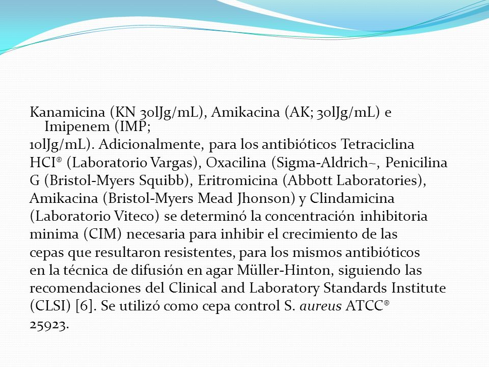 Kanamicina (KN 30lJg/mL), Amikacina (AK; 30lJg/mL) e Imipenem (IMP; 10lJg/mL). Adicionalmente, para los antibióticos Tetraciclina HCI® (Laboratorio Va