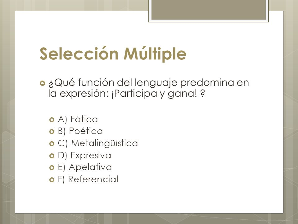 Selección Múltiple ¿Qué función del lenguaje predomina en la expresión: ¡Participa y gana! ? A) Fática B) Poética C) Metalingüística D) Expresiva E) A