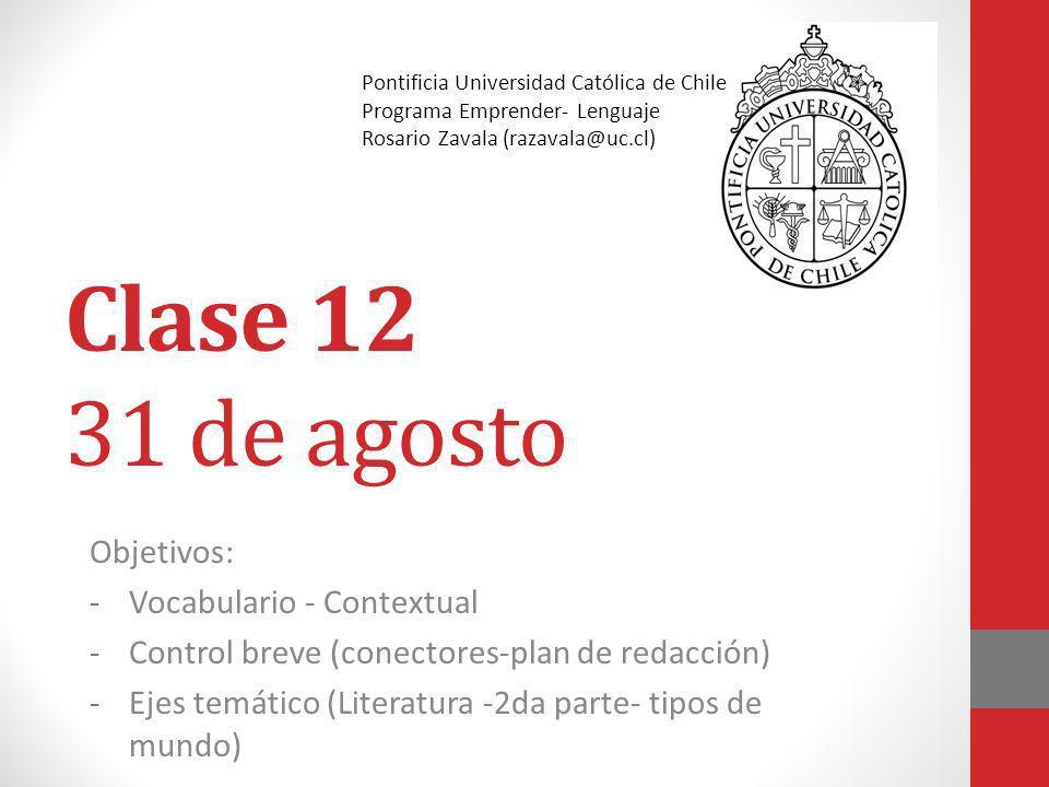 Clase 12 31 de agosto Objetivos: -Vocabulario - Contextual -Control breve (conectores-plan de redacción) -Ejes temático (Literatura -2da parte- tipos