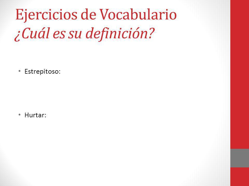 Ejercicios de Vocabulario ¿Cuál es su definición? Estrepitoso: Hurtar: