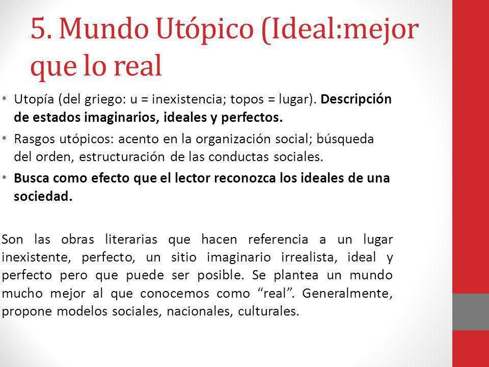 5. Mundo Utópico (Ideal:mejor que lo real Utopía (del griego: u = inexistencia; topos = lugar). Descripción de estados imaginarios, ideales y perfecto