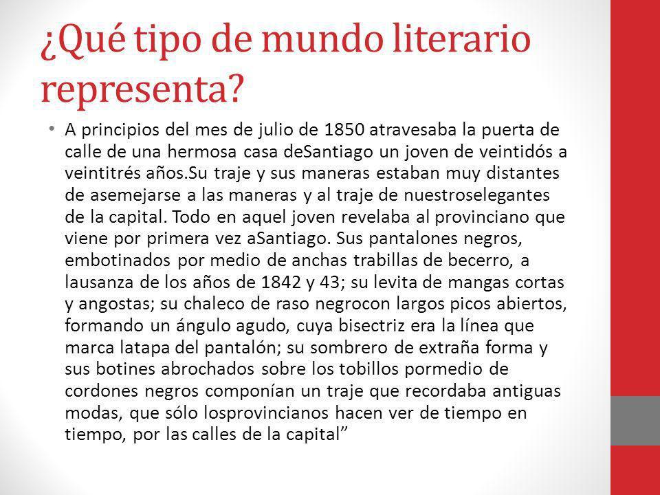 ¿Qué tipo de mundo literario representa? A principios del mes de julio de 1850 atravesaba la puerta de calle de una hermosa casa deSantiago un joven d
