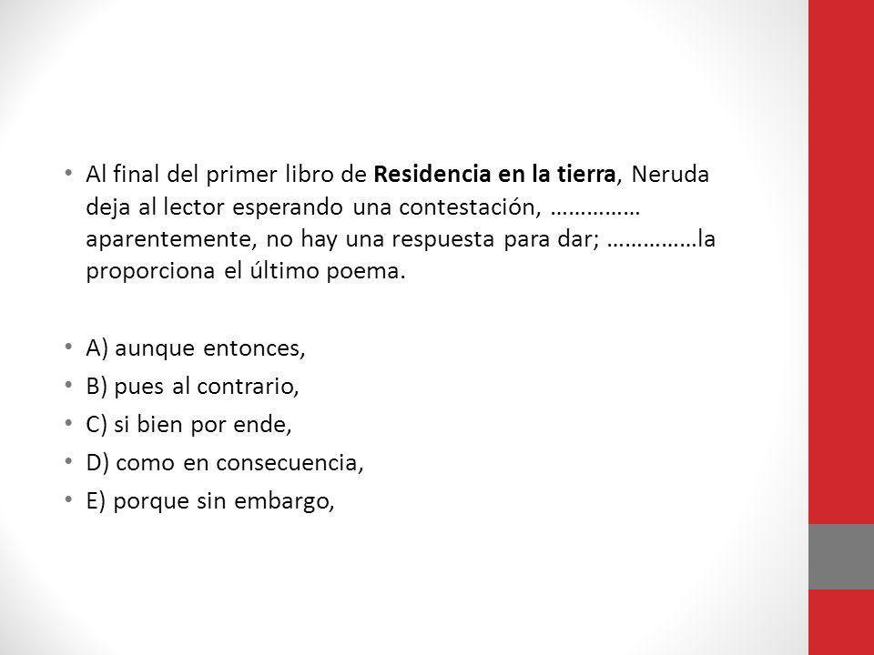 Al final del primer libro de Residencia en la tierra, Neruda deja al lector esperando una contestación, …………… aparentemente, no hay una respuesta para