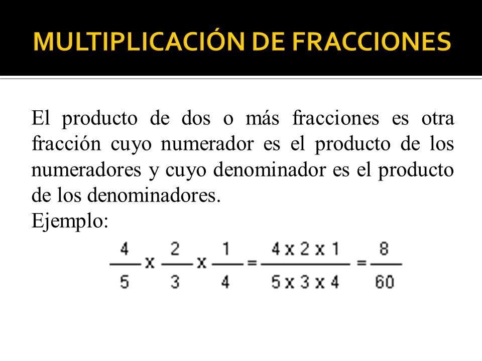 El producto de dos o más fracciones es otra fracción cuyo numerador es el producto de los numeradores y cuyo denominador es el producto de los denomin
